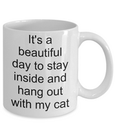 Funny cat mug-It's a beautiful day to stay inside hang out with my cat-owners-lovers-cat lady