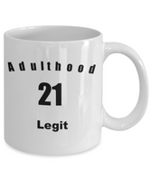 Funny Coffee Mug-Adulthood 21 Legit-Novelty Cup Gift Birthday Celebration Friends Teenagers