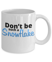 Novelty Coffee Mug/Don't Be Such A Snowflake/Coffee Cup/Funny Mug/Gift For Friends