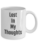 Funny Novelty Coffee Mug-Lost In My Thoughts-Tea Cup Gift Mug With Sayings For Office Friends