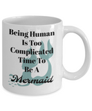 Funny Coffee Mug-Being Human Is Too Complicated Time To Be A Mermaid-Novelty-mermaid theme cup