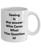 Funny Sewing Coffee Mug Sewing Is The Answer Tea Cup Gift Novelty Seamstress Tailor