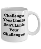 Challenge Your Limits Don't Limit Your Challenges/ Novelty Coffee Mug/Motivational Coffee Cup
