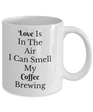 Funny Coffee Mug-Love Is In The Air  My Coffee Brewing-Tea Cup Gift for coffee lovers Novelty