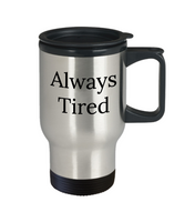 Funny Travel Coffee Mug/Always tired/novelty/tea cup/gift/mothers/parents/insulated/work