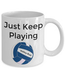 Novelty Coffee Mug/Just Keep Playing Volleyball/Sports Coffee Cup/Volleyball Players Fans