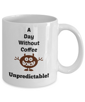 A Day Without Coffee Unpredictable Novelty Coffee Mug Funny Mugs With Sayings Ceramic