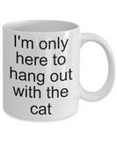 Cats mug-I'm only here to hang out with the cat-funny-tea cup gift-novelty