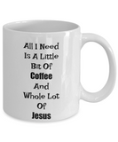 Novelty Coffee Mug-All I Need Is A Little Bit Of Coffee-Inspirational Cup