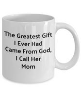Novelty Coffee Mug-The Greatest Gift I Had Came From God I Call Her Mom Tea Cup Gift Sentiment