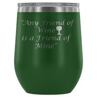 Stemless wine tumbler Any friend of Wine is a friend of Mine