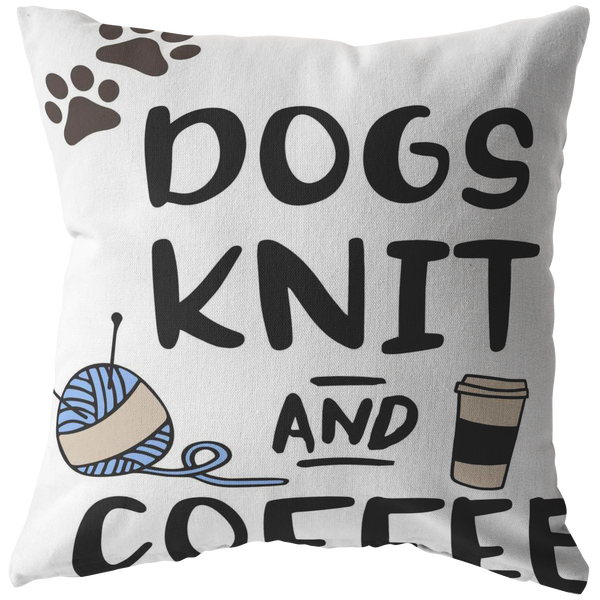 Dogs Knit and Coffee Throw Pillow Dog Lovers Owners Gift Knitters Pillow Custom Throw Pillow