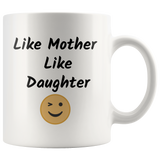 Like Mother Like Daughter Funny Coffee Mug Gift for Mother and Daughter Coffee Lovers