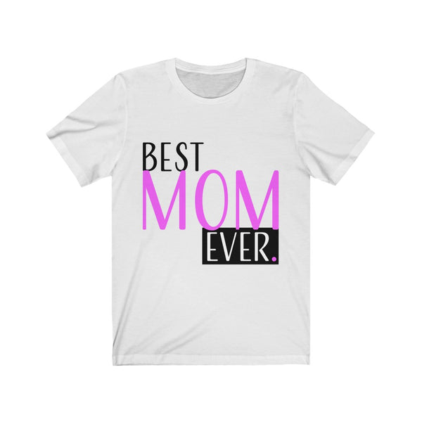 Best Mom Ever, Mom Shirt  Unisex Jersey Short Sleeve Tee