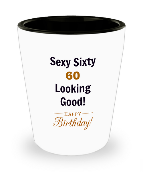 Sexy Sixty 60th Birthday Gift Celebration Ceramic Shot Glass Women Men Funny