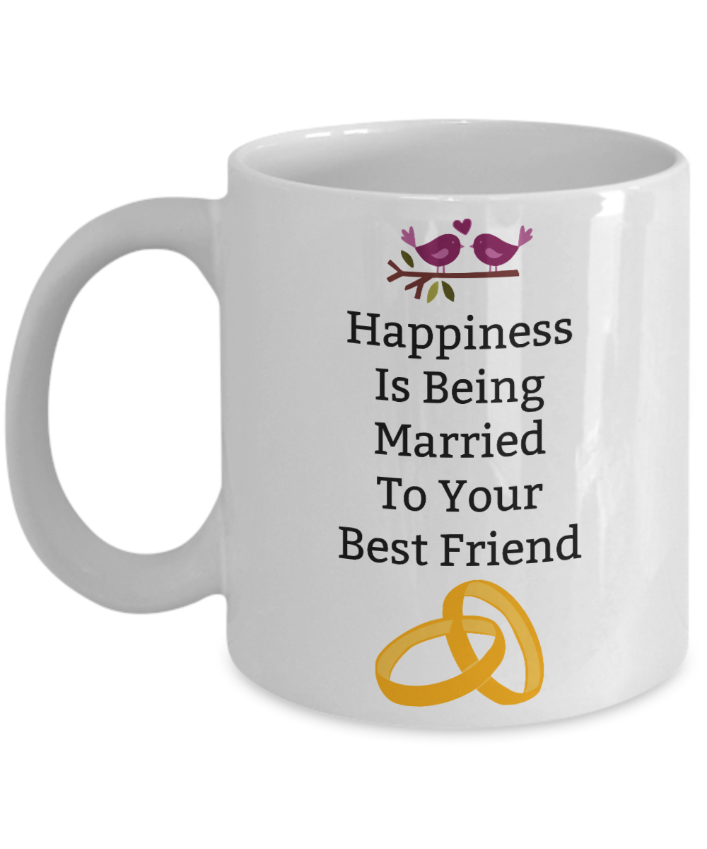 Happiness Is Being Married To Your Best Friend Novelty Coffee Mugann