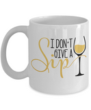 I don't give a sip funny coffee mug tea cup