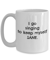 Coffee Mug-To Keep Myself Sane Singing