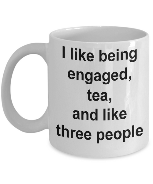 I Like Being Engaged-engagement-wedding-Funny Coffee Mug-tea cup gift- Novelty