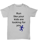 Run Like your kids are looking for  unisex Grey t-shirt