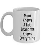 Mom Knows A Lot Grandma Knows Everything/ Novelty Coffee Mug/Funny Grandmother Gift Mug