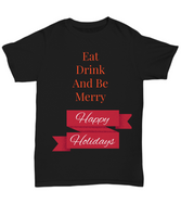 Black Christmas T-Shirt-Eat Drink And Be Merry Unisex Holiday Shirt