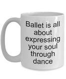 Ballet coffee mug-expressing your soul through dance-gift-dancers-teachers 11 oz ceramic