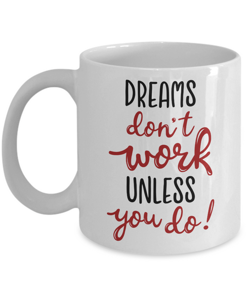 Dreams don't work unless you do coffee mug