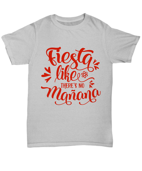 Funny summer t-shirt fiesta like there's no manana for men women gray custom party shirt