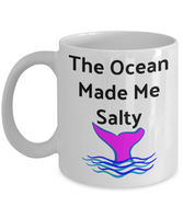 Funny Coffee Mug-The Ocean Made Me Salty-Novelty Cup Gift Tea Mermaid Women Mug With Sayings