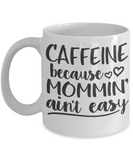Funny coffee mug-Caffeine because Mommin' aint easy tea cup gift novelty