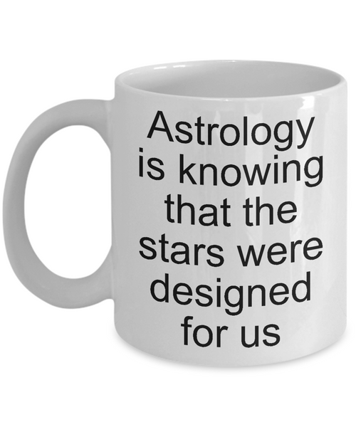 astrology is knowing that the stars were designed for us