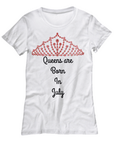 Queens Are Born In July Custom T-Shirt