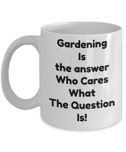 Gardener Coffee Mug-Gardening Is The Answer- Tea Cup Gift-novelty-organic-women-men-outdoors