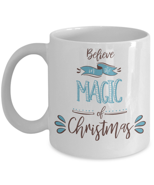 Christmas Coffee Mug Believe In the Magic of Christmas Custom Mug