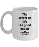 the secret to life is a good cup of coffee mugs