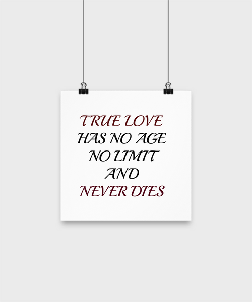 "Inspirational Poster-True Love Has No Age No Limit And Never Dies- 10"" Wall Art- Custom Printed Word"