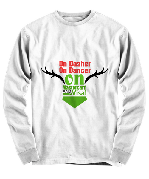 Funny T-Shirt/On Dasher On Dancer On Mastercard And Visa/White Long Sleeve Top/Unisex Gifts