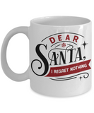 Funny Christmas Coffee Mug Dear Santa I regret Nothing Custom Mug
