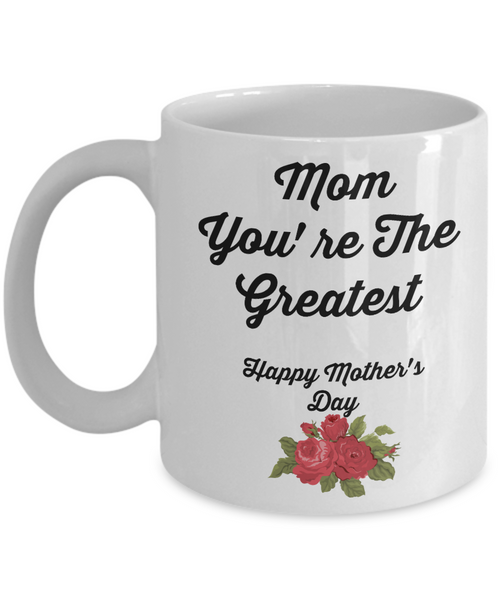 Novelty Coffee Mug/Mom You're The Greatest/Gifts For Mother's Day Birthday/Mugs With Sayings