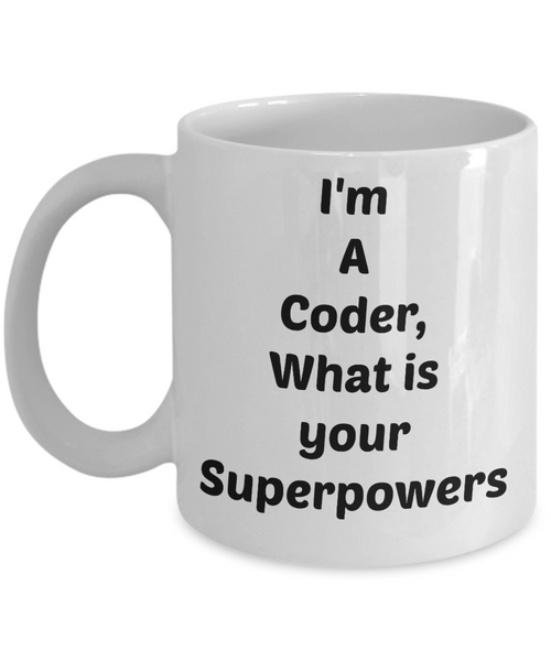 Funny Coffee Mug -I'm A Coder What's Your Superpowers- Tea Cup Gift  -Novelty -Computer Programmer