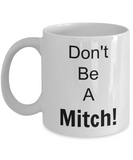 Funny Coffee Mug- Don't Be A Mitch- Novelty- Tea Cup Gift -Men -Sarcastic- Friends- Unique