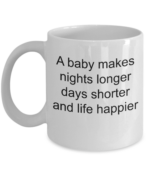 A baby make nights longer days shorter and life happier