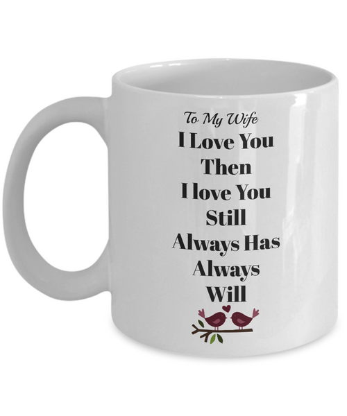 Novelty Coffee Mug-I Love You Then I Love You Still-Sentiment Tea Cup Gift Anniversary Valentines