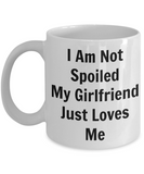 Funny Mugs/I Am Not Spoiled My Girlfriend Just Loves Me/Coffee Mug/Mugs With Sayings For Boyfriends