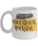 Teacher? I prefer the term educational Rockstar mug