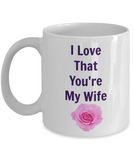 I Love That You're My Wife/Coffee Mug Tea Cup Gift/Mug With Sayings Anniversary Statement