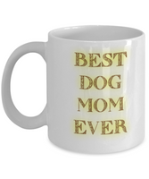 Best Dog Mom ever-Novelty- Coffee Mug Gift-Custom Made For Dog Pet Owners-lovers-women