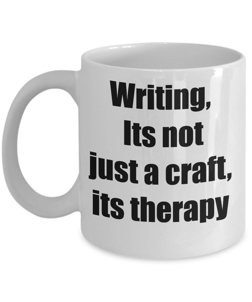 Writers Mug/Writing Its Not Just A Craft Its Therapy/Novelty Coffee Gift Cup With Sayings Funny