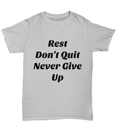 Rest don't quit never give up  unisex Gray  cotton T-shirt.